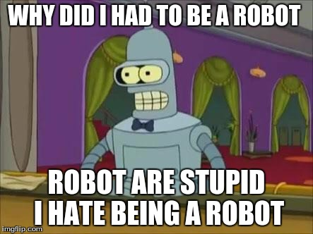 robots are stupid and people don't want to interact with a robot